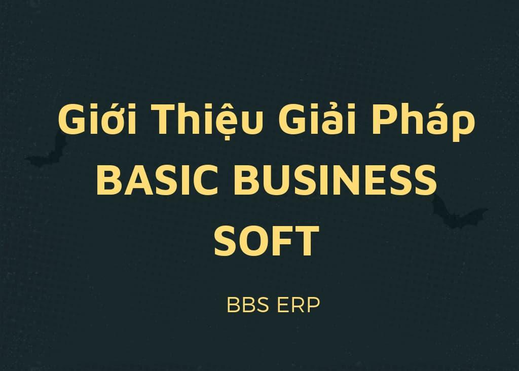 Giới Thiệu Giải Pháp BASIC BUSINESS SOFT – BBS ERP
