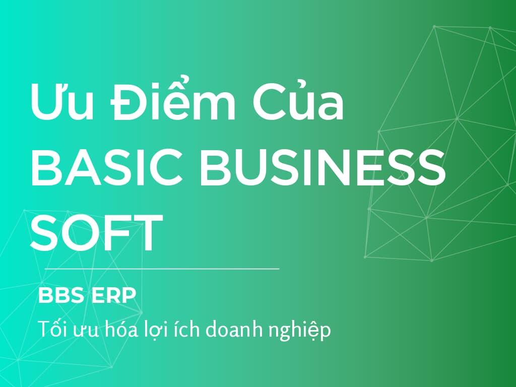 Ưu Điểm Của Giải Pháp BASIC BUSINESS SOFT – BBS ERP